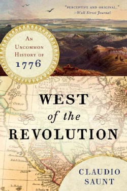 West of the Revolution: An Uncommon History of 1776 (Paperback)
