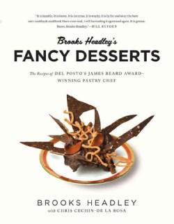 Brooks Headley's Fancy Desserts: The Recipes of Del Posto's James Beard Award-Winning Pastry Chef (Paperback)