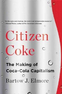 Citizen Coke: The Making of Coca-Cola Capitalism (Paperback)