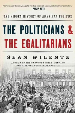 The Politicians and the Egalitarians: The Hidden History of American Politics (Paperback)