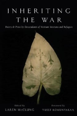 Inheriting the War: Poetry & Prose by Descendants of Vietnam Veterans and Refugees (Paperback)