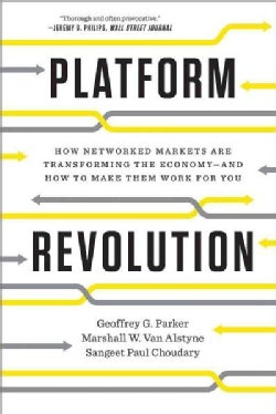 Platform Revolution: How Networked Markets Are Transforming the Economyand How to Make Them Work for You (Paperback)