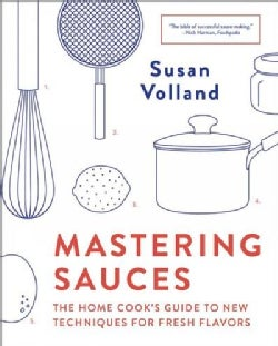 Mastering Sauces: The Home Cooks Guide to New Techniques for Fresh Flavors (Paperback)