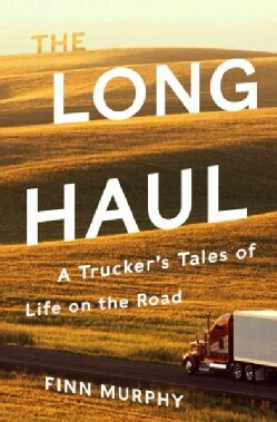 The Long Haul: A Trucker's Tales of Life on the Road (Hardcover)