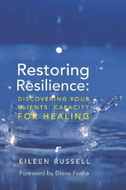 Restoring Resilience: Discovering Your Clients' Capacity for Healing (Hardcover)
