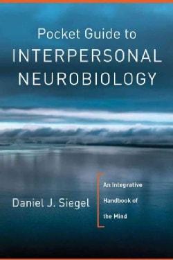 Pocket Guide to Interpersonal Neurobiology: An Integrative Handbook of the Mind (Paperback)