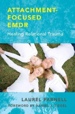 Attachment-Focused EMDR: Healing Relational Trauma (Hardcover)
