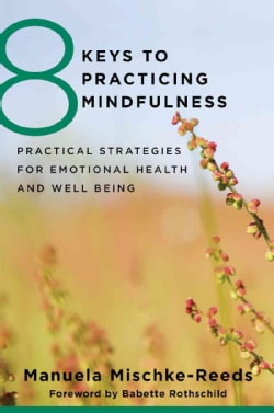 8 Keys to Practicing Mindfulness: Practical Strategies for Emotional Health and Well-Being (Paperback)