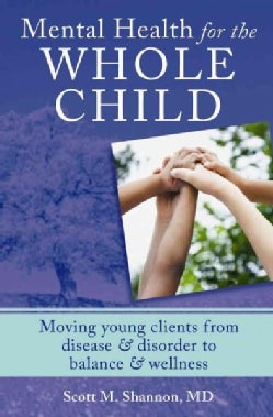 Mental Health for the Whole Child: Moving Young Clients from Disease & Disorder to Balance & Wellness (Hardcover)