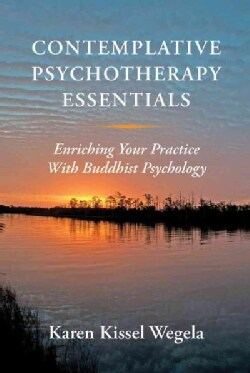 Contemplative Psychotherapy Essentials: Enriching Your Practice With Buddhist Psychology (Hardcover)