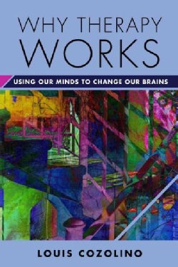 Why Therapy Works: Using Our Minds to Change Our Brains (Hardcover)