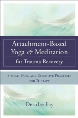 Attachment-Based Yoga & Meditation for Trauma Recovery: Simple, Safe, and Effective Practices for Therapy (Hardcover)