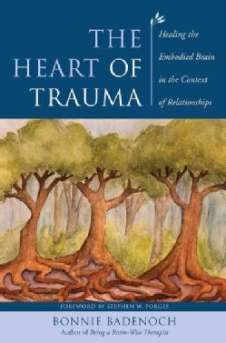 The Heart of Trauma: Healing the Embodied Brain in the Context of Relationships (Hardcover)