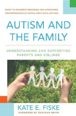 Autism and the Family: Understanding and Supporting Parents and Siblings (Hardcover)