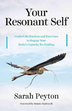Your Resonant Self: Guided Meditations and Exercises to Engage Your Brain's Capacity for Healing (Hardcover)