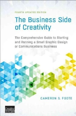 The Business Side of Creativity: The Comprehensive Guide to Starting and Running a Small Graphic Design or Commun... (Paperback)