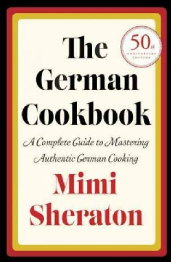 The German Cookbook: A Complete Guide to Mastering Authentic German Cooking (Hardcover)
