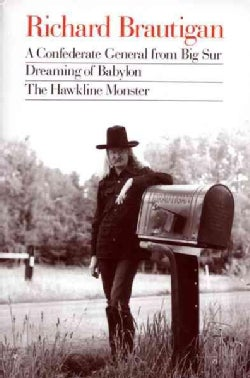 Richard Brautigan: A Confederate General from Big Sur, Dreaming of Babylon, and the Hawkline Monster (Paperback)