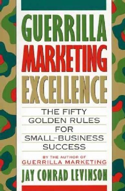 Guerrilla Marketing Excellence: The 50 Golden Rules for Small-Business Success (Paperback)