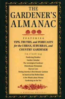 The Gardener's Almanac: Featuring Tips, Truths and Forecasts for the Urban, Suburban and Country Gardener (Paperback)