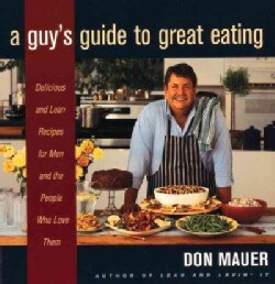 A Guy's Guide to Great Eating: Big-Flavored, Fat-Reduced Recipes for Men Who Love to Eat (Paperback)