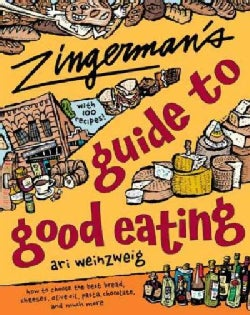 Zingerman's Guide to Good Eating: How to Choose the Best Bread, Cheeses, Olive Oil, Pasta, Chocolate, and Much More (Paperback)