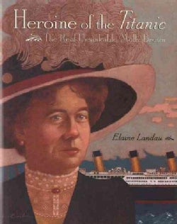 Heroine of the Titanic: The Real Unsinkable Molly Brown (Hardcover)