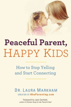 Peaceful Parent, Happy Kids: How to Stop Yelling and Start Connecting (Paperback)