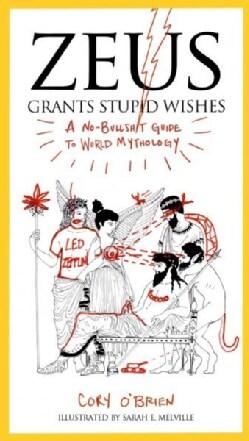 Zeus Grants Stupid Wishes: A No-Bullshit Guide to World Mythology (Paperback)