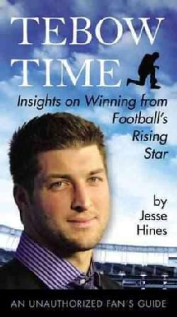 Tebow Time: Insights on Winning from Football's Rising Star (Paperback)