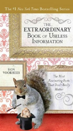 The Extraordinary Book of Useless Information: The Most Fascinating Facts That Don't Really Matter (Paperback)