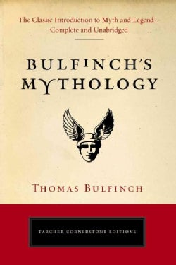 Bulfinch's Mythology: The Classic Introduction to Myth and Legend (Paperback)