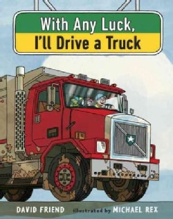 With Any Luck I'll Drive a Truck (Hardcover)