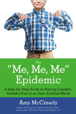 The Me, Me, Me Epidemic: A Step-by-step Guide to Raising Capable, Grateful Kids in an Over-entitled World (Hardcover)