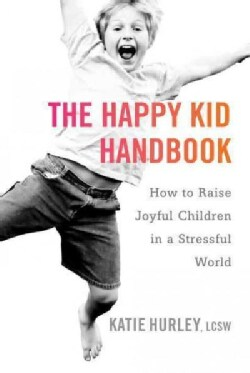 The Happy Kid Handbook: How to Raise Joyful Children in a Stressful World (Paperback)