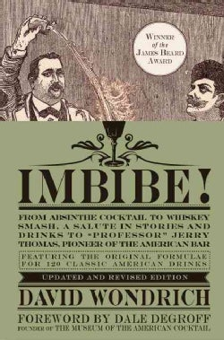 """Imbibe!: From Absinthe Cocktail to Whiskey Smash, a Salute in Stories and Drinks to """"Professor"""" Jerry Thomas, Pio... (Hardcover)"""
