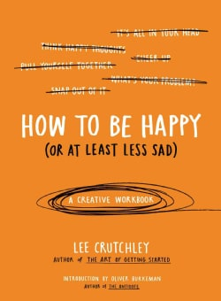 How to Be Happy or at Least Less Sad (Paperback)