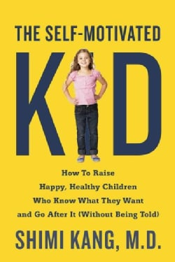 The Self-motivated Kid: How to Raise Happy, Healthy Children Who Know What They Want and Go After It (Without Bei... (Paperback)