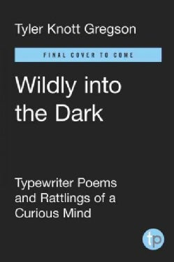 Wildly into the dark: typewriter poems and the rattlings of a curious mind (Hardcover)