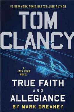Tom Clancy True Faith and Allegiance (Hardcover)