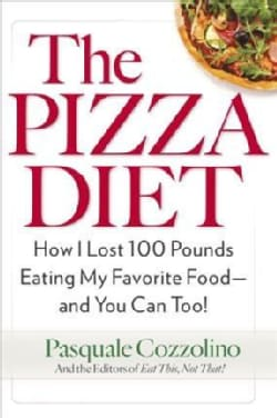 The Pizza Diet: How I Lost 100 Pounds Eating My Favorite Food--And You Can Too! (Paperback)