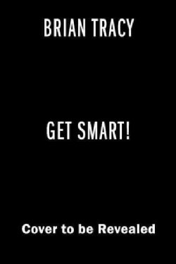 Get Smart!: How to Think and Act Like the Most Successful and Highest-Paid People in Every Field (Hardcover)