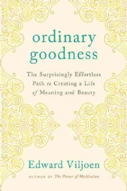 Ordinary Goodness: The Surprisingly Effortless Path to Creating a Life of Meaning and Beauty (Paperback)