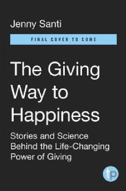 The Giving Way to Happiness: Stories and Science Behind the Life-Changing Power of Giving (Paperback)
