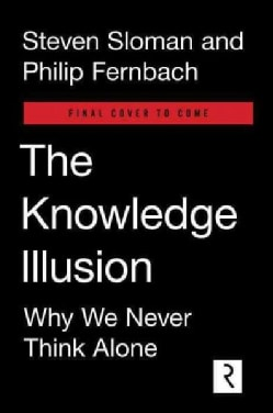 The Knowledge Illusion: Why We Never Think Alone (Hardcover)