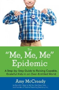 "The ""Me, Me, Me"" Epidemic: A Step-by-Step Guide to Raising Capable, Grateful Kids in an Over-Entitled World (Paperback)"
