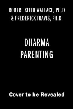Dharma Parenting: Understand Your Child's Brilliant Brain for Greater Happiness, Health, Success, and Fulfillment (Paperback)