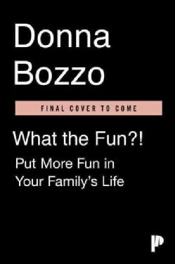 What the Fun?!: 427 Simple Ways to Have Fantastic Family Fun (Paperback)