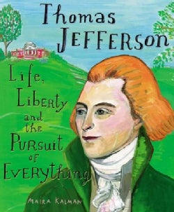 Thomas Jefferson: Life, Liberty and the Pursuit of Everything (Hardcover)
