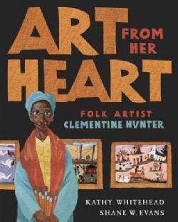 Art From Her Heart: Folk Artist Clementine Hunter (Hardcover)
